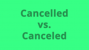 The spelling of cancelled compared to canceled